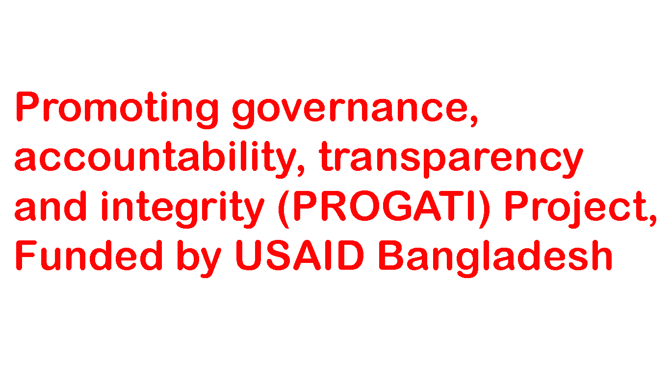 Promoting governance, accountability, transparency and integrity (PROGATI) Project, Funded by USAID Bangladesh
